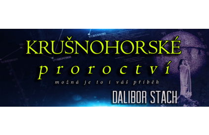 KRUŠNOHORSKÉ PROROCTVÍ - Dalibor Stach - 2013