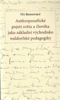 Anthroposofické pojetí světa a člověka jako základní východisko waldorfské pedagogiky