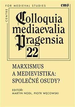 Colloquia mediaevelia Pragensia 22 - Marxismus a medievistika - Společné osudy?