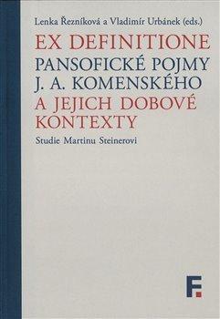 Ex definitione - Pansofické pojmy J. A. Komenského a jejich dobové kontexty