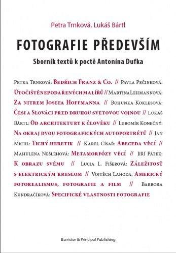 Fotografie především - Sborník textů k poctě Antonína Dufka