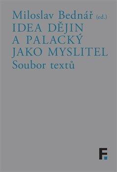 Idea dějin a Palacký jako myslitel - soubor textů