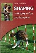 Shaping - I váš pes může být šampion Garrettová Susan