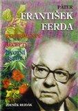 Páter František Ferda - experimenty, recepty, životní osudy Rejdák Zdeněk