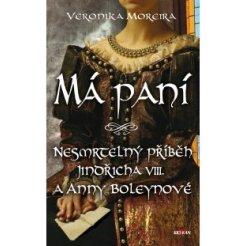Má paní - Nesmrtelný příběh o Jindřichu VIII. a Anny Boleynové