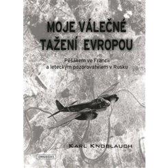 Moje válečné tažení Evropou - Pěšákem ve Francii a leteckým pozorovatelem v Rusku