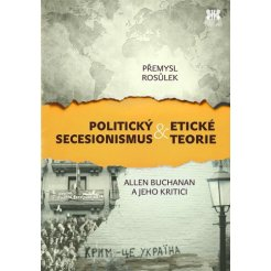 Politický secesionismus & Etické teorie - Allen Buchanan a jeho kritici