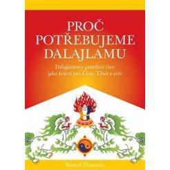 Proč potřebujeme dalajlamu. Dalajlamovy pravdivé činy jako politické řešení pro Čínu, Tibet a svět