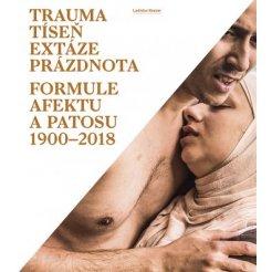 Trauma tíseň extáze prázdnota - Formule afektu a patosu 1900-2018