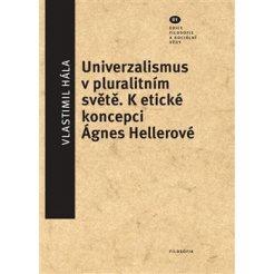 Univerzalismus v pluralitním světě - K etické koncepci Ágnes Hellerové