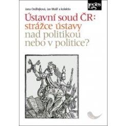 Ústavní soud ČR: strážce ústavy nad politikou nebo v politice?