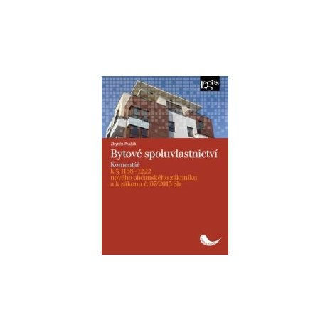 Bytové spoluvlastnictví - Komentář k § 1158-1222 nového občanského zákoníku a k zákonu č. 67/2013 Sb.