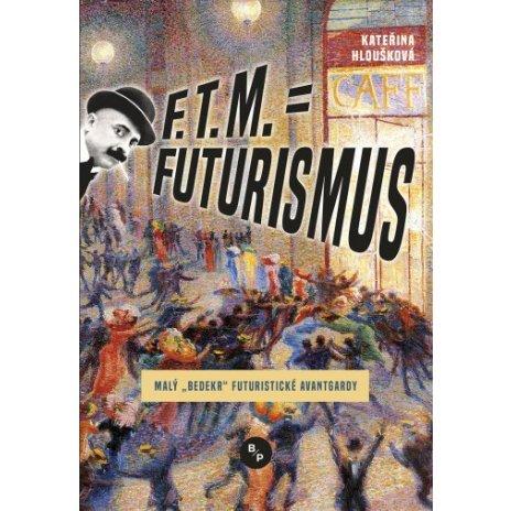 F. T. M. = Futurismus