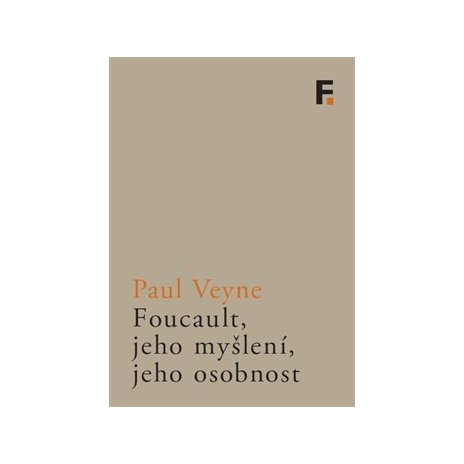 Foucault, jeho myšlení, jeho osobnost