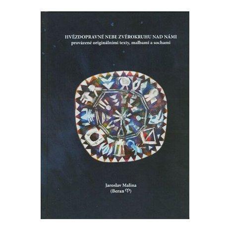 Hvězdopravné nebe zvěrokruhu nad námi provázené originálními texty, malbami a sochami