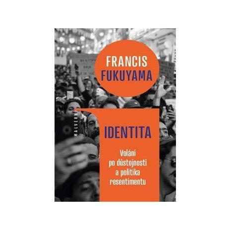 Identita - Volání po důstojnosti a politika resentimentu