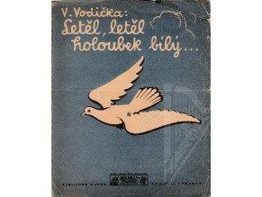 Vodička V.: Letěl, letěl holoubek bílý . . .