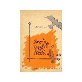 Borovička Antonín: Pro tvoje štěstí