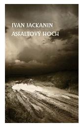 Asfaltový hoch Ivan Jackanin je ukrajinský spisovatel, prozaik, překladatel a publicista, který žije a tvoří na Slovensku. Už více než třicet let přitahuje čtenáře svérázným světem, který nabízí ve své próze. Přibližuje putování do svědomí a cti, útěk od falešného a návrat ke skutečnému, které ještě nezaniklo v tomto světě. Povídky Ivana Jackanina mají v sobě pečeť hluboké tragičnosti, kde se všechno děje v mezích jedné rozšířené metafory, která někdy objímá celý lidský život.